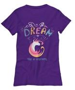 Unicorn T-shirt- Dream Like a Unicorn Ladies Women Tee Gift for Her Mom ... - $23.27
