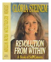 Revolution from Within: A Book of Self-Esteem [Jan 01, 1992] Steinem, Gl... - $19.79