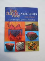 Fast, Fun & Easy Fabric Boxes by Linda Johansen - $15.95
