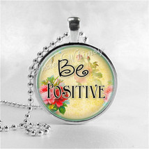 Inspirational Quote Necklace, Be Positive, Glass Photo Art Pendant Charm, Motiva - $9.95