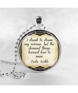 FRIDA KAHLO QUOTE Necklace, I Drank To Drown My Sorrows, Famous Quote Je... - $9.95