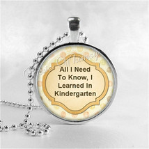 All I Need To Know I Learned In Kindergarten, Saying Necklace, Glass Pho... - €8,59 EUR