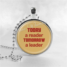 TODAY A READER Tomorrow A Leader Quote Necklace Pendant Jewelry Charm, Read, Boo - $9.95