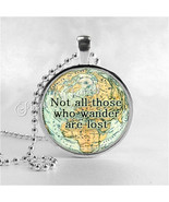 NOT ALL Those Who Wander Are Lost, Quote Necklace, Quote Jewelry, World ... - $9.95