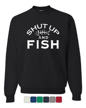 Shut Up And Fish Crew Neck Sweatshirt Funny Fishing - $14.73+