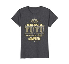 Funny Shirts - Being a Tutu Makes My Life Complete Mother's Day T-shirt ... - $19.95