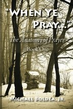 When Ye Pray: The Anatomy of Prayer Book One (Volume 1) [Paperback] Bold... - $13.00