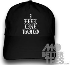 I Feel Like Pablo Dad Hat choose from black or white - $14.99