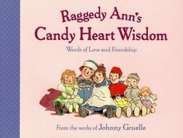 RAGGEDY ANN'S CANDY HEART WORDS OF LOVE. Johnny Gruelle. New. 1st Edition. - $34.30
