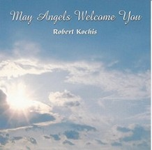 May Angels Welcome You by Robert Kochis - NLCD104