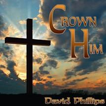 Crown Him - David Phillips - $18.99