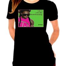 Lil Wayne Life is like skateboarding, Rapper,Hip Hop Ladies T-Shirt - $12.00