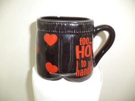 To Hot To Handle Coffee/ Tea Mug - $4.99