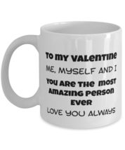 Valentines Day For To Single Friend - To My Valentine, Me, Myself and I Cup - $14.95+