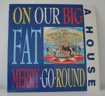 Primary image for A House - On Our Big Fat Merry-Go-Round LP OOP!