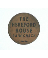 "RARE THE HEREFORD HOUSE RAIN CHECK WOODEN NICKEL SOUVENIR TOKEN, ""HOW"" - $12.07"