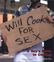 Will Cook For Sex: A Guy's Guide to Cooking [Hardcover] Rocky Fino - $3.99