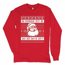 Where My Ho Ho Ho's at? Long Sleeve T-shirt Ugly Sweater Santa Claus Nau... - $16.41+