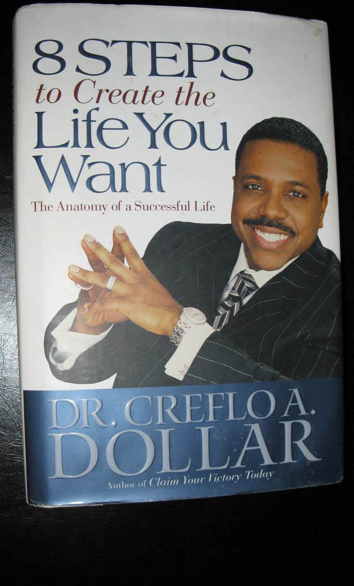 8 Steps to Create the Life You Want Dr. Creflo Dollar