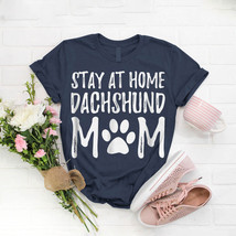 Dachshund Dog Mom Stay Home T- Shirt Birthday Funny Ideas Gift Vintage - $15.99+