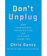Don't Unplug: How Technology Saved My Life and Can Save Yours Too Dancy,... - $9.80