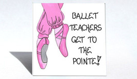Dance Instructor Gift Magnet -Ballet Teacher, quote, pink toe shoes - $3.95