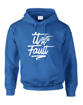 Adult Hoodie It Aint My Fault Cool Trendy Troublemaker Top - $29.94+