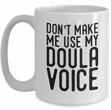 Funny Midwives Coffee Mug Gift - Don't Make Me Use My Doula Voice Midwifery Cup - $19.50+