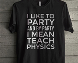 I lke to party and by party i mean teach physics thumb155 crop