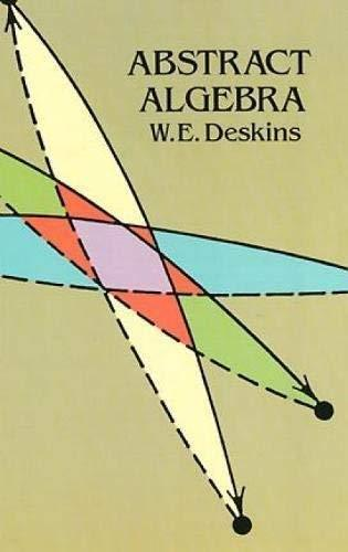 Abstract Algebra (Dover Books on Mathematics) W. E. Deskins