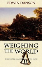 Weighing the World: The Quest to Measure the Earth [Hardcover] Danson, E... - $10.00