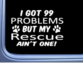 Dog Rescue Decal 99 Problems M047 8 Inch paw dog Window Sticker - $4.99