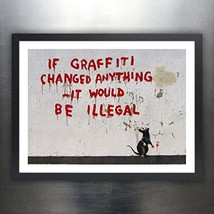 BANKSY IF GRAFFITI CHANGED ANYTHING IT WOULD BE ILLEGAL - Graffiti Stree... - $29.97