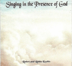 Singing in the Presence of God by Robert & Robin Kochis - RRKCD7150