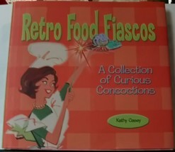 Retro Food Fiascos A Collection Of Curious Concoctions - $14.00