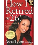 How I Retired at 26 A Step by Step Guide to Accessing Freedom and Wealth... - $13.86