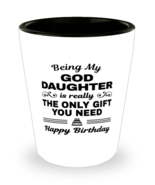 Funny Shot Glass for Goddaughter - Being My Is Really The Only Gift You ... - $12.95