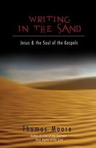Writing in the Sand: Jesus and the Soul of the Gospels Moore, Thomas - $7.01