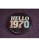 Retro Hello 1970 Pinback Button, for New Year's Eve or Day - $5.95