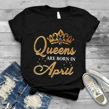 Queens Are Born In April Ladies T-Shirt Black Cotton S-3XL Made in USA Fast Ship - $18.76+