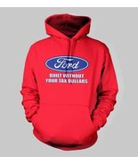FORD Built Without your TAX Dollars HOODIE Ford... - $29.95 - $32.85