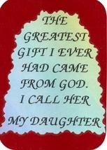 "The Greatest Gift Came From God I Call Her My Daughter 3"" x 4"" Love Note Inspira - $2.69"