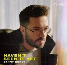 HAVEN'T SEEN IT YET by Danny Gokey