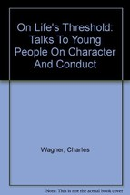 On Life's Threshold: Talk to Young People on Character and Conduct [Hard... - $4.90