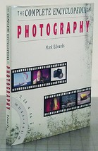 The Complete Encyclopedia of Photography by Edwards, Mark; Hilton, Jonathan - $5.89