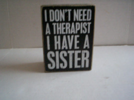 I Donh't Need A Therapist I Have A Sister Plaque by Primitives By Kathy,... - $6.99
