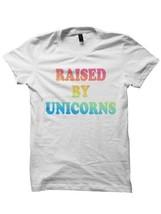 UNICORN T-SHIRT RAISED BY UNICORNS TRIPPY SHIRTS #UNICORNS FUNNY SHIRTS - $14.85