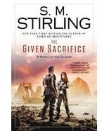 The Given Sacrifice by S. M. Stirling (2013 Hardback) A Change Novel - $9.00