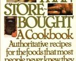 Better Than Store-Bought: A Cookbook Authoritative recipes for the foods that mo