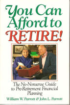 1992 YOU CAN AFFORD TO RETIRE! BY WILLIAM W. PARROTT - $93.50